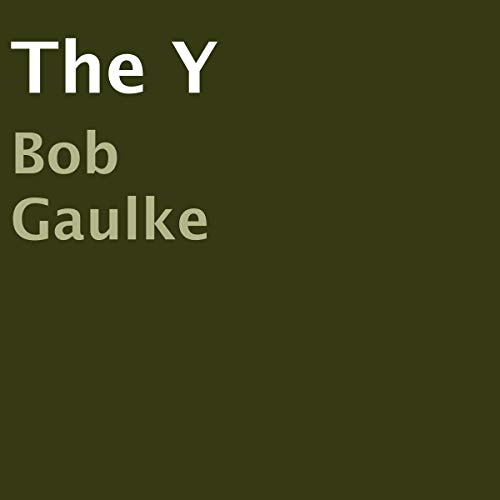 The Y                   By:                                                                                                                                 Bob Gaulke                               Narrated by:                                                                                                                                 Derik Hendrickson                      Length: 31 mins     Not rated yet     Overall 0.0