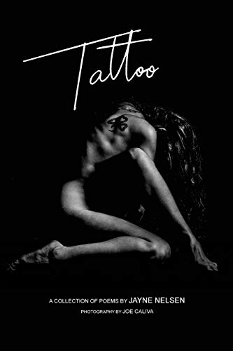 Tattoo: A Collection of Poems by Jayne Nelsen. Photography by Joe Caliva