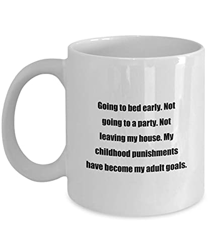 N\A Taza de café clásica - IR a la Cama temprano. No IR a una Fiesta. No Salir de mi casa. Los castigos de mi niñez se han Convertido en mis metas Adultas.