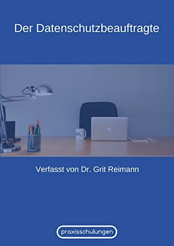 Der Datenschutzbeauftragte (Online Schulung mit Sonderdruck): Von Experten zusammengefasst (Praxisschulungen.de 4)
