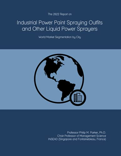 The 2022 Report on Industrial Power Paint Spraying Outfits and Other Liquid Power Sprayers: World Market Segmentation by City