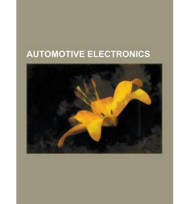 { [ AUTOMOTIVE ELECTRONICS: IN-CAR ENTERTAINMENT, CAR AUDIO, SUBWOOFER, BOSE CORPORATION, TELEMATICS, FORD SYNC, MOBILEYE, KENWOOD DNX-5120, KINET ] } Source Wikipedia ( AUTHOR ) Sep-12-2013 Paperback