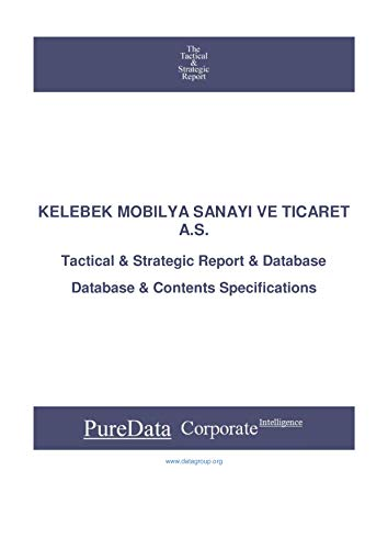 KELEBEK MOBILYA SANAYI VE TICARET A.S.: Tactical & Strategic Database Specifications - Turkey perspectives (Tactical & Strategic - Turkey Book 31257) (English Edition)