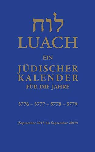Luach - Ein jüdischer Kalender für die Jahre 5776, 5777, 5778, 5779: Ein jüdischer Kalender von September 2015 bis September 2019