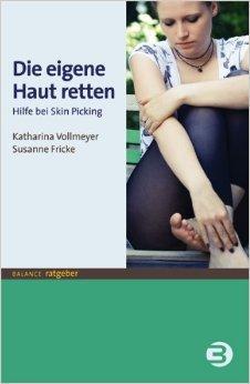 Die eigene Haut retten: Hilfe bei Skin-Picking (BALANCE Ratgeber) ( März 2012 )