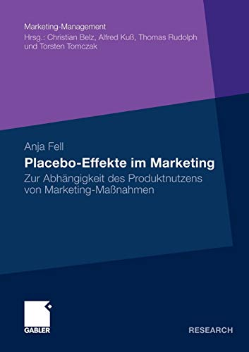Placebo-Effekte im Marketing: Zur Abhängigkeit des Produktnutzens von Marketing-Maßnahmen (Marketing-Management) (German Edition)