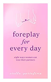 [Stella Portofino]のForeplay For Every Day: Eight Ways Women Can Woo Their Partners (English Edition)