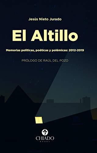 El Altillo. Memorias políticas, poéticas y polémicas: 2012 - 2019