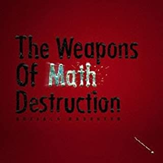 The Weapons Of Math Destruction