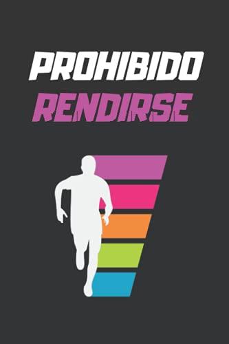 PROHIBIDO RENDIRSE: LLEVA UN REGISTRO DE TUS ENTRENAMIENTOS: FECHA, DISTANCIA, TIEMPO, RITMO, DESNIVEL Y MÁS   ANOTA EN ESTE DIARIO TODOS LOS DETALLES ... Y ORIGINAL PARA LOS AMANTES DEL RUNNING.