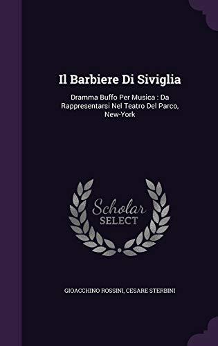 Il Barbiere Di Siviglia: Dramma Buffo Per Musica: Da Rappresentarsi Nel Teatro del Parco, New-York