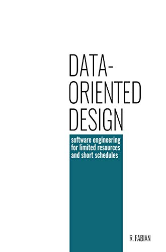 Data Oriented Design Software Engineering For Limited Resources And Short Schedules Fabian Richard Ebook Amazon Com
