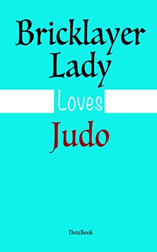 BrickLayer Lady loves Judo  : Notebook  Graduation gift: Lined Notebook / Journal Gift, 100 Pages, 5x8, Soft Cover, Matte Finish
