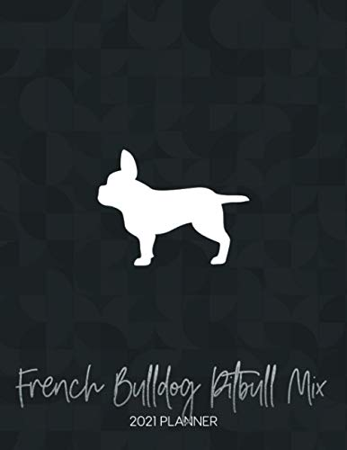 French Bulldog Pitbull Mix 2021 Planner: Dated Weekly Diary With To Do Notes & Dog Quotes (Awesome Calendar Planners for Dog Owners - Mixed Pedigree Breeds 2021, Band 30)