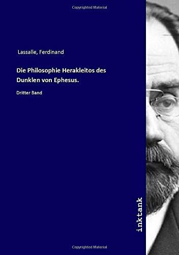 Die Philosophie Herakleitos des Dunklen von Ephesus.: Dritter Band