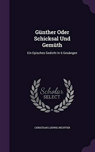 Gunther Oder Schicksal Und Gemuth: Ein Episches Gedicht in 6 Gesangen