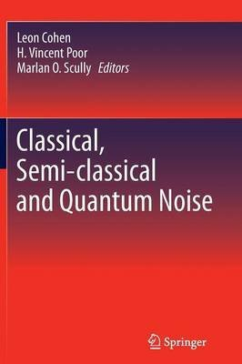 [(Classical, Semi-Classical and Quantum Noise)] [Edited by Leon Cohen ] published on (March, 2014)