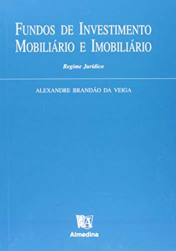 Fundos de Investimento Mobiliário e Imobiliário: Regime Jurídico
