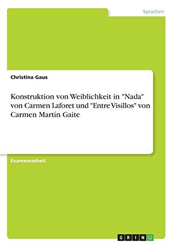 Konstruktion Von Weiblichkeit in 'nada' Von Carmen Laforet Und 'entre Visillos' Von Carmen Martín Gaite