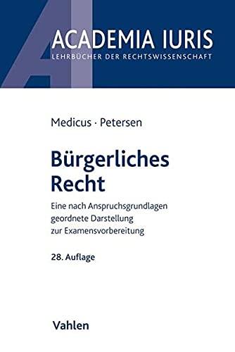 Bürgerliches Recht: Eine nach Anspruchsgrundlagen geordnete Darstellung zur Examensvorbereitung (Academia Iuris)