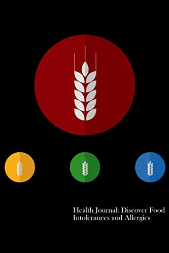 Health Journal: Discover Food Intolerances and Allergies: (A Food Diary that Tracks your Triggers and Symptoms)