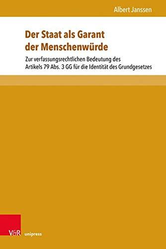 Der Staat als Garant der Menschenwürde: Zur verfassungsrechtlichen Bedeutung des Artikels 79 Abs. 3 GG für die Identität des Grundgesetzes