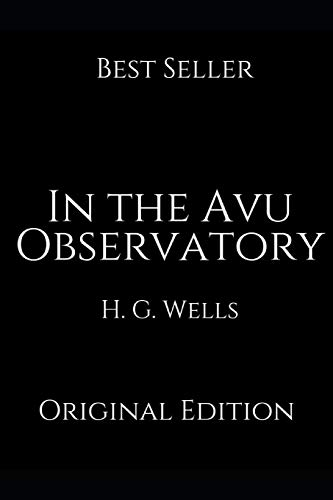 In the Avu Observatory: Perfect Gifts For The Readers Annotated By H.G. Wells.