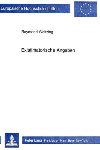 Existimatorische Angaben: Eine semanto-syntaktische Untersuchung bestimmter Elemente des deutschen Satzes und ihrer französischen Entsprechungen: Eine ... / Série 21: Linguistique, Band 48)