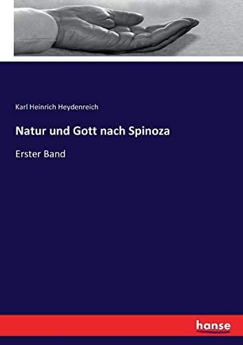 Natur und Gott nach Spinoza: Erster Band