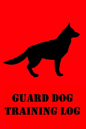 Guard Dog Training Log: Guard Dog Training Log for Trainers; K9 Home Personal Defense, Security, Military, Police Training