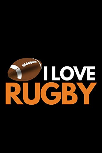 """I Love Rugby: Funny Rugby Notebook/Journal (6"""" X 9"""") Rugby Players Gifts For Birthday Or Christmas"""