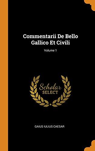 Commentarii de Bello Gallico Et Civili; Volume 1