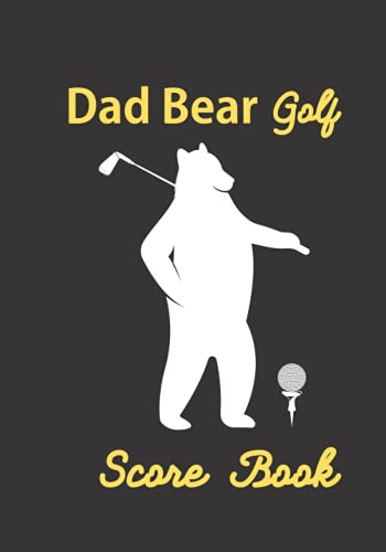 Dad Bear Golf Score Book: Summary table, date, par, course, weather, wind and distance of holes, total of 18 holes, more than 100 points. (Golf Sport)