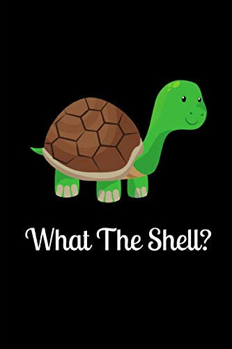 What The Shell?: Funny Lined Notebook Journal - For Turtle Lovers Animal Enthusiasts - Novelty Themed Gifts - Laughing Gag Joke Hilarious Humor