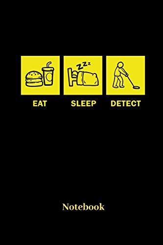 Eat Sleep Detect Notebook: Liniertes Notizbuch für Schatzsucher, Sondengeher, Sondel und Metall Detektor Fans - Notizheft Geschenk für Männer, Frauen und Kinder