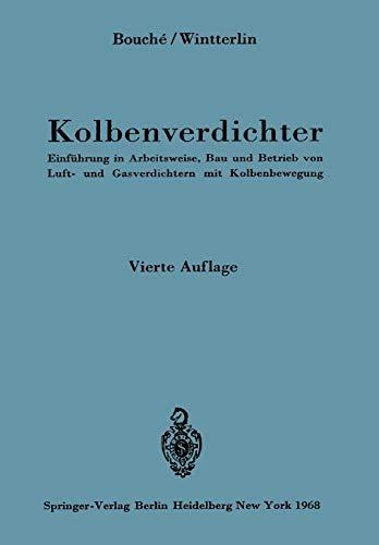 Kolbenverdichter: Einführung In Arbeitsweise, Bau Und Betrieb Von Luft- Und Gasverdichtern Mit Kolbenbewegung (German Edition)