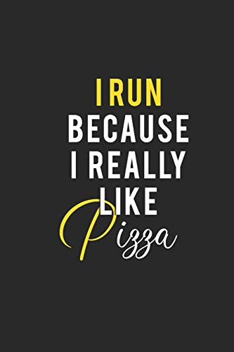 i run because i really like pizza: Running Journal   Womens Running Funny Runner notebook   gift for running loves and Athletes   Lined Journal: 6