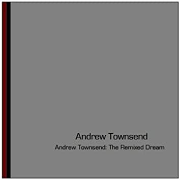 Andrew Townsend: The Remixed Dream