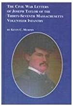 The Civil War Letters of Joseph K.Taylor of the Thirty-Seventh Massachusetts Volunteer Infantry (Studies in American History)