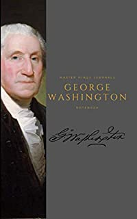 George Washington Notebook: Signature edition with Washington's own words for inspiration