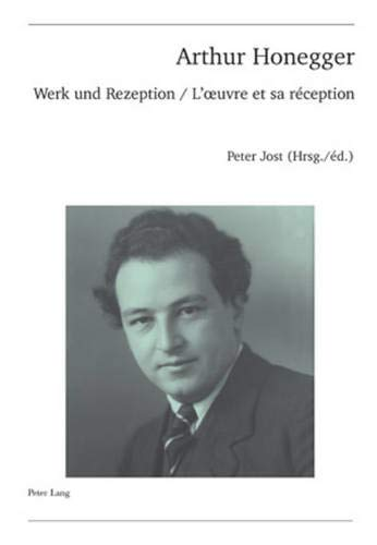 Arthur Honegger: Werk Und Rezeption - l'Oeuvre Et Sa Réception: 49 (Publikationen Der Schweizerischen Musikforschenden Gesellsch)