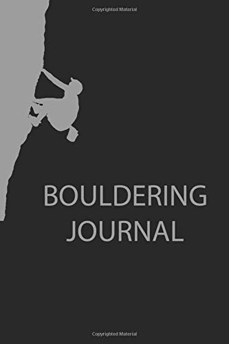 Bouldering Journal: Notebook for boulderers, rock climbers, free climbers, mountaineers and adventurers