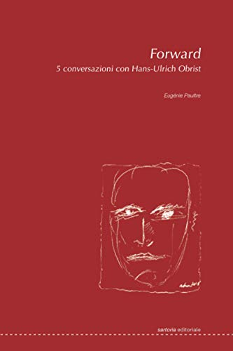 Forward. 5 conversazioni con Hans-Ulrich Obrist