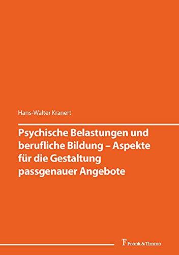 Psychische Belastungen und berufliche Bildung – Aspekte für die Gestaltung passgenauer Angebote: (Inklusion in der Berufsbildung im kritischen Diskurs) ... im kritischen Diskurs)...