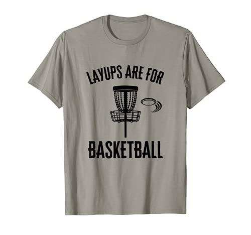 Layups Are For Basketball Disc Cesta de golf divertido regalo de golfista Camiseta