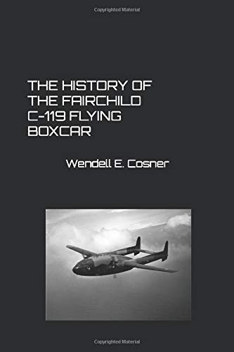 THE HISTORY OF THE FAIRCHILD C-119 FLYING BOXCAR
