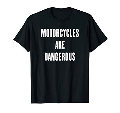 Motorcycles are Dangerous T-Shirt
