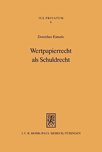 Wertpapierrecht als Schuldrecht: Funktionsverlust von Effektenurkunden im internationalen Rechtsverkehr (Jus Privatum 8)