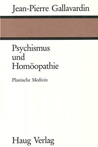 Psychismus und Homöopathie. Plastische Medizin