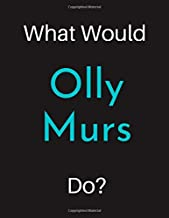 What Would Olly Murs Do?: Olly Murs Notebook/ Journal/ Notepad/ Diary For Women, Men, Girls, Boys, Fans, Supporters, Teens, Adults and Kids | 100 Black Lined Pages | 8.5 x 11 Inches | A4